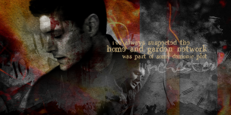 "Dean Banner by dollarformyname - ""I've always suspected the Home and Garden Network was part of some demonic plot"""